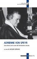 Adrienne Von Speyr. Una donna nel cuore del Ventesimo secolo