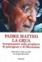 Insegnamenti sulla preghiera di guarigione e di liberazione - Matteo La Grua