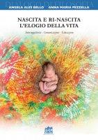 Nascita e ri-nascita. L'elogio della vita - Angela Ales Bello , Anna M. Pezzella