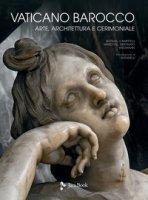 Vaticano barocco. Arte, architettura e cerimoniale. Ediz. illustrata