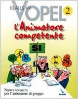Animatore competente (L'). Nuove tecniche per l'animatore di gruppo. Vol. 2 - Vopel Klaus