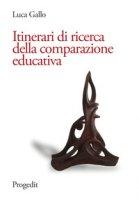 Itinerari di ricerca della comparazione educativa - Gallo Luca
