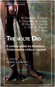 Copertina di 'Tre volte Dio. Il confine sottile tra ebraismo, cristianesimo e Islam: racconti'