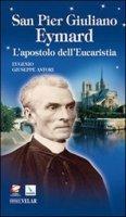 San Pier Giuliano Eymard. L'apostolo dell'eucaristia - Astori Eugenio G.