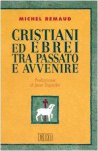 Copertina di 'Cristiani ed ebrei tra passato e avvenire. Triennio. Con il poster'