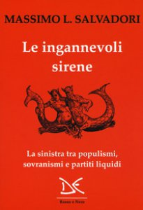 Copertina di 'Le ingannevoli sirene. La sinistra tra populismi, sovranismi e partiti liquidi'