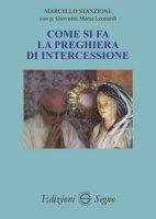 Come si fa la preghiera di intercessione - Stanzione Marcello, Leonardi Giovanni Maria
