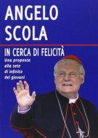 In cerca di felicità - Angelo Scola