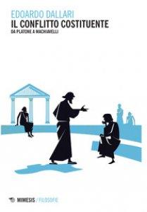 Copertina di 'Il conflitto costituente. Da Platone a Machiavelli'