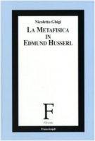 La metafisica in Edmund Husserl - Ghigi Nicoletta