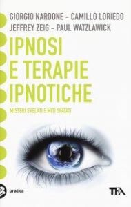 Copertina di 'Ipnosi e terapie ipnotiche. Misteri svelati e miti sfatati'