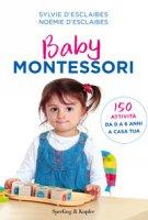 Baby Montessori. 150 attività da 0 a 6 anni a casa tua - D'Esclaibes Sylvie, D'Esclaibes Noémie