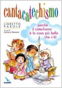 Copertina di 'Cantacatechismo. Libretto. Canti per bambini e ragazzi. Perch� il catechismo � la cosa pi� bella che c'�!'