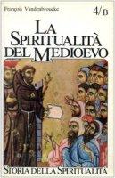 La spiritualità del Medioevo (XII-XVI secolo): nuovi ambienti e problemi - Vandenbroucke François