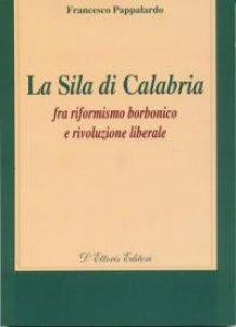 Copertina di 'Sila di Calabria. Fra riformismo borbonico e rivoluzione liberale (La)'
