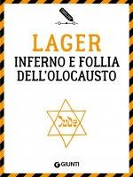 Lager. Inferno e follia dell'Olocausto - Pier Giorgio Viberti