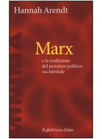 Marx e la tradizione del pensiero politico occidentale - Arendt Hannah