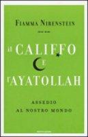 Il Califfo e l'Ayatollah - Fiamma Nirenstein