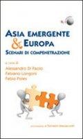 Asia emergente & Europa. Scenari di compenetrazione - Longoni, Di Paolo, Poles