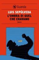 L'ombra di quel che eravamo - Luis Sepúlveda