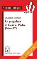 La preghiera di Gesù al Padre ( Giov. 17) - Segalla Giuseppe