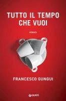 Tutto il tempo che vuoi - Gungui Francesco