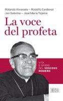 La voce del profeta - Rolando Alvarado, Jon Sobrino, Rodolfo Cardenal, José Marìa Tojeira