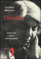 Deledda. Una vita come un romanzo - Marrocu Luciano