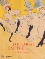 Toulouse-Lautrec. La Belle Epoque. Ediz. illustrata