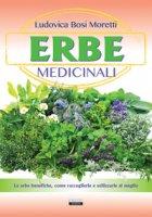 Erbe medicinali. Le erbe benefiche, come raccoglierle e utilizzarle al meglio - Bosi Moretti Ludovica