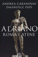Adriano. Roma e Atene - Carandini Andrea, Papi Emanuele
