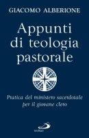 Appunti di teologia pastorale. Pratica del ministero sacerdotale per il giovane clero - Alberione Giacomo