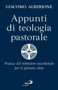 Copertina di 'Appunti di teologia pastorale. Pratica del ministero sacerdotale per il giovane clero'