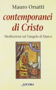 Copertina di 'Contemporanei di Cristo. Meditazioni sul Vangelo di Marco'