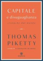 Capitale e disuguaglianza. Cronache dal mondo - Piketty Thomas