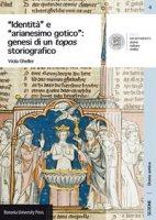 «Identità» e «arianesimo gotico» : genesi di un topos storiografico - Gheller Viola
