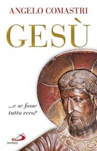 Copertina di 'Gesù ....e se fosse tutto vero?'