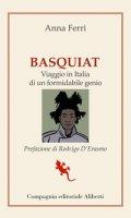 Basquiat. Viaggio in Italia di un formidabile genio - Ferri Anna