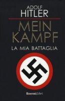 Mein Kampf. La mia battaglia - Hitler Adolf