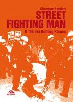 Street fighting man. Il '68 dei Rolling Stones - Barbieri Giuseppe