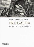 Frugalità. Storia della vita semplice - Westacott Emrys