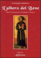 L'albero del bene. San Francesco teologo cataro - Spadaro Giuseppe