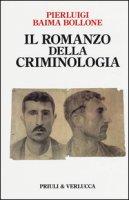 Il romanzo della criminologia - Baima Bollone Pierluigi