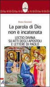 Copertina di 'La parola di Dio non è incatenata. Lectio divina su Atti degli Apostoli e Lettere di Paolo'