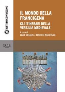 Copertina di 'Il mondo della Francigena. Gli itinerari della Versilia medievale. Atti della Giornata di Studio (Pietrasanta, 11 giugno 2016)'