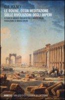 Le rovine. Ossia meditazione sulle rivoluzioni degli imperi - Volney Constantin F.