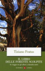 Copertina di 'Il libro delle foreste scolpite. In viaggio tra gli alberi a duemila metri'
