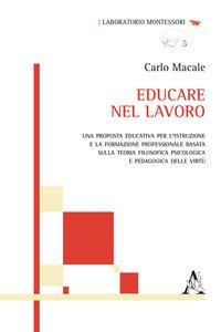 Copertina di 'Educare nel lavoro. Una proposta educativa per l'istruzione e la formazione professionale basata sulla teoria filosofica psicologica e pedagogica delle virtù'