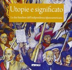 Copertina di 'Utopie e significato. Le due bandiere dell'indipendenza ispanoamericana.'