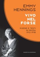 Vivo nel forse. Poesie e testi in prosa 1912-1918 - Hennings Emmy